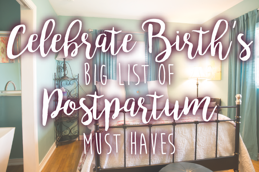Celebrate Birth's Big List of Postpartum Must Haves