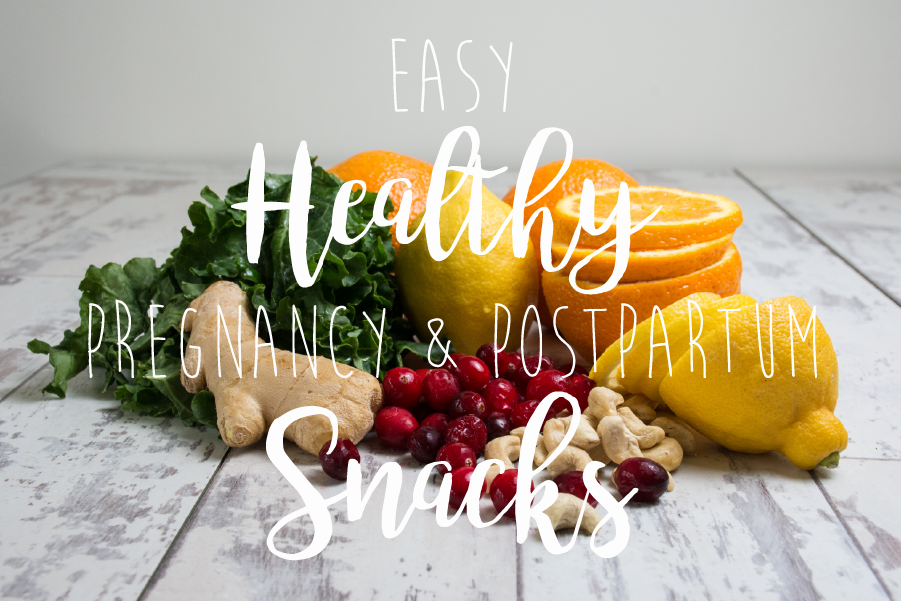 Easy Healthy Pregnancy & Postpartum Snacks