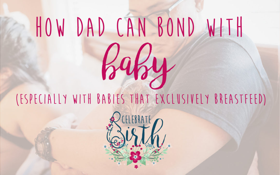 Ways Fathers Can Bond With the New Baby, Especially With Babies That Are Exclusively Breastfed
